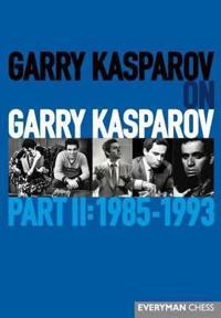 Garry Kasparov on Garry Kasparov, Part 2: 1985-1993