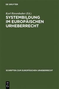 Systembildung Im Europ ischen Urheberrecht