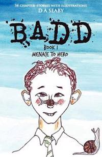 Badd: Book 1 Menace to Hero