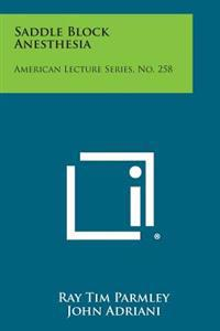 Saddle Block Anesthesia: American Lecture Series, No. 258