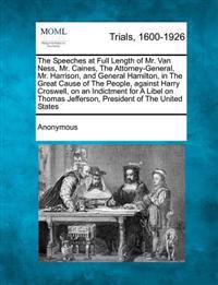 The Speeches at Full Length of Mr. Van Ness, Mr. Caines, the Attorney-General, Mr. Harrison, and General Hamilton, in the Great Cause of the People, Against Harry Croswell, on an Indictment for a Libel on Thomas Jefferson, President of the United States