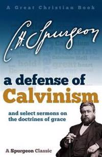 A Defense of Calvinism: And Select Sermons on the Doctrines of Grace