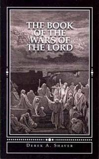 The Book of the Wars of the Lord: The Book of the Prophet Derek Shaver