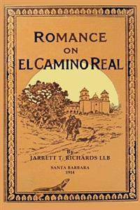 Romance on El Camino Real: Reminisence and Romances Where the Footsteps of the Padres Fall