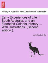 Early Experiences of Life in South Australia, and an Extended Colonial History ... with Illustrations. (Second Edition.).