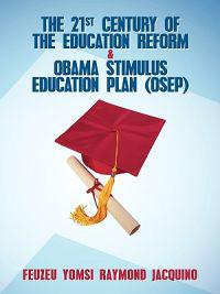 The 21st Century of the Education Reform & Obama Stimulus Education Plan Osep