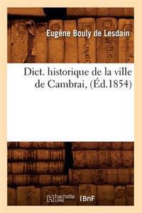 Dict. Historique de la Ville de Cambrai, (�d.1854)