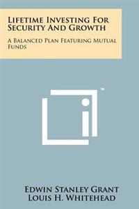 Lifetime Investing for Security and Growth: A Balanced Plan Featuring Mutual Funds
