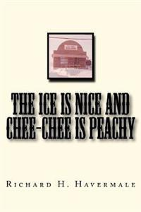The Ice Is Nice and Chee-Chee Is Peachy