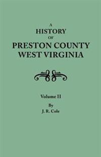 A History of Preston County, West Virginia. in Two Volumes. Volume II