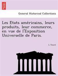 Les E Tats AME Ricains, Leurs Produits, Leur Commerce, En Vue de L'Exposition Universelle de Paris.