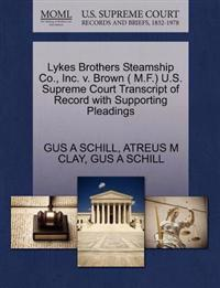 Lykes Brothers Steamship Co., Inc. V. Brown ( M.F.) U.S. Supreme Court Transcript of Record with Supporting Pleadings