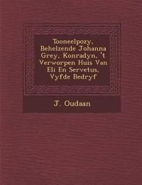 Tooneelpo¿zy, Behelzende Johanna Grey, Konradyn, 't Verworpen Huis Van Eli En Servetus, Vyfde Bedryf