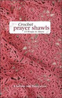 Crochet Prayer Shawls: 15 Wraps to Share