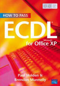How to Pass Ecdl for Microsoft Office XP: Syllabus 4.0. Paul Holden and Brendan Munnelly