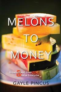 Melons to Money: Growing Food, Lives & Social Enterprise
