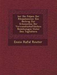 ¿ber Die Palpen Der Rhopaloceren: Ein Beitrag Zur Erkenntnis Der Verwandtschaftlichen Beziehungen Unter Den Tagfaltern