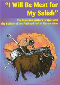 I Will Be Meat for My Salish: The Buffalo and the Montana Writers Project Interviews on the Flathead Indian Reservation