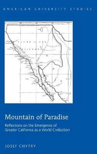 Mountain of Paradise: Reflections on the Emergence of Greater California as a World Civilization