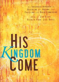 His Kingdom Come: An Integrated Approach to Discipling the Nations and Fulfilling the Great Commision