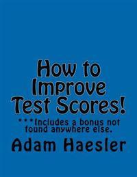 How to Improve Test Scores!: Improve Test Scores