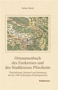 Ortsnamenbuch Des Enzkreises Und Des Stadtkreises Pforzheim: Uberlieferung, Herkunft Und Bedeutung Der Bis 1400 Erstbelegten Siedlungsnamen