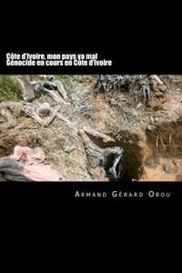 Cote D'Ivoire, Mon Pays Va Mal: Genocide En Cours En Cote D'Ivoire !