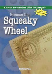 Become the Squeaky Wheel: A Credit and Collections Guide for Everyone
