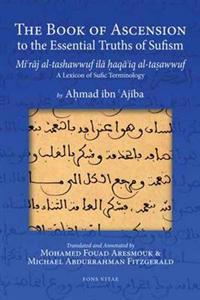The Book of Ascension to the Essential Truths of Sufism: (Mi'raj Al-Tashawwuf Ila Haqa'iq Al-Tasawwuf) a Lexicon of Sufic Terminology