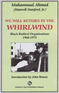 We Will Return in the Whirlwind: Black Radical Organizations 1960-1975
