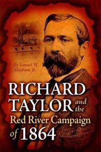 Richard Taylor and the Red River Campaign of 1864