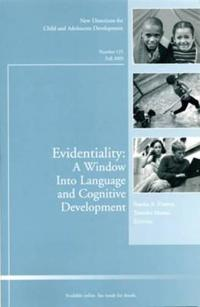 Evidentiality: A Window Into Language and Cognitive Development: New Directions for Child and Adolescent Development, Number 125