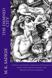 The Damned City: A Literary and Dramatic Composition of Persian Poems Metaphorically Expressing the Destructive Motivations of ( the Da