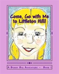 Come, Go with Me to Littleton Hill!: A Berry Big Adventure - Book 1