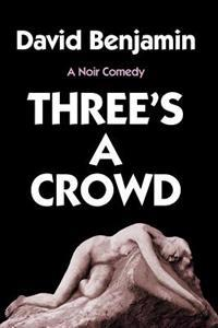 Three's a Crowd: A Noir Comedy