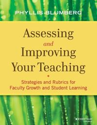 Assessing and Improving Your Teaching: Strategies and Rubrics for Faculty Growth and Student Learning