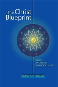 The Christ Blueprint: 13 Keys to Christ Consciousness