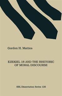 Ezekiel 18 and the Rhetoric of Moral Discourse