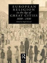 European Religion in the Age of Great Cities, 1830-1930