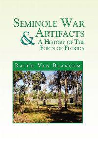 Seminole War Artifacts & A History of the Forts of Florida