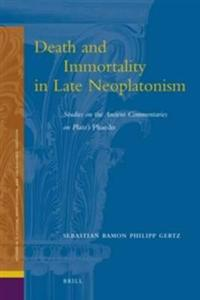Death and Immortality in Late Neoplatonism: Studies on the Ancient Commentaries on Plato's Phaedo