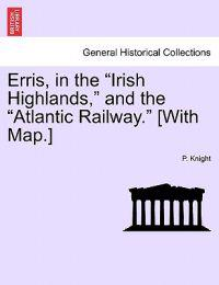 Erris, in the Irish Highlands, and the Atlantic Railway. [With Map.]