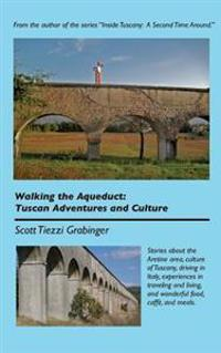 Walking the Aqueduct: Tuscan Adventures and Culture