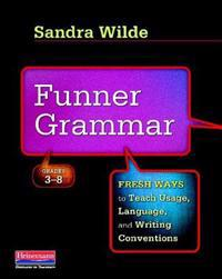 Funner Grammar: Fresh Ways to Teach Usage, Language, and Writing Conventions, Grades 3-8