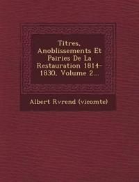 Titres, Anoblissements Et Pairies De La Restauration 1814-1830, Volume 2...