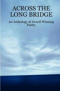 ACROSS THE LONG BRIDGE: An Anthology of Award-Winning Poetry