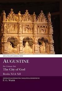 Augustine: de Civitate Dei the City of God Books XI and XII