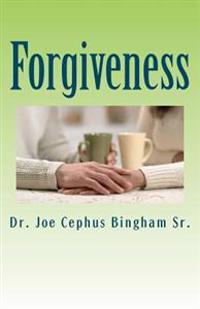 Forgiveness: Joe Cephus Bingham Sr.