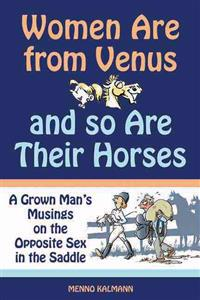 Women Are from Venus and So Are Their Horses: A Grown Man's Musings on the Opposite Sex in the Saddle