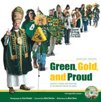 Green, Gold and Proud: Portraits, Stories, and Traditions of the Greatest Fans in the World [With DVD]